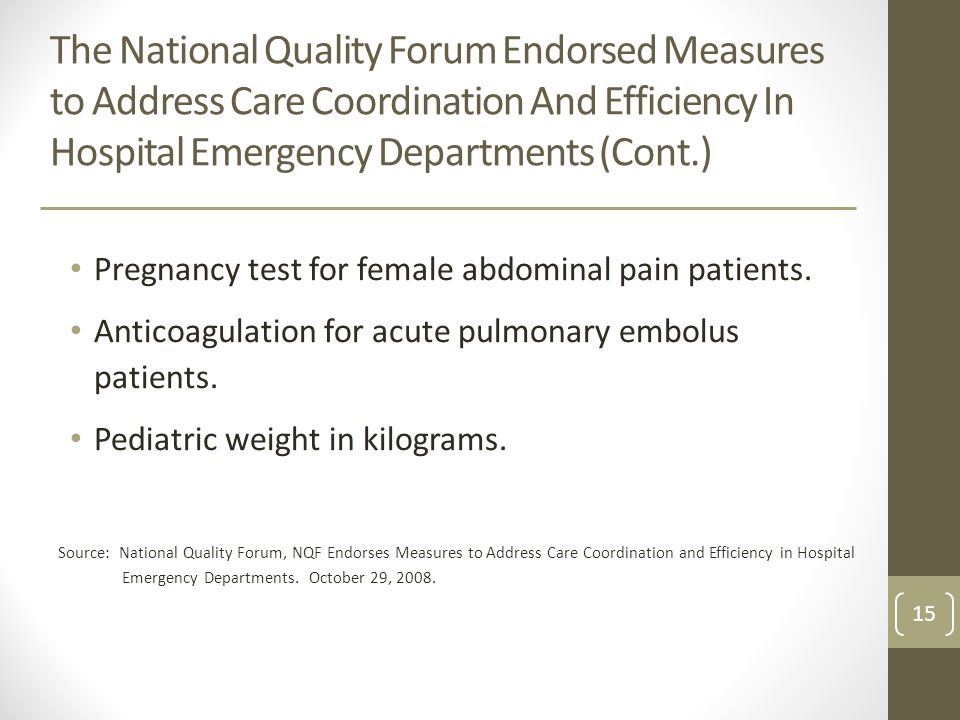 The National Quality Forum Endorsed Measures to Address Care Coordination And Efficiency In Hospital Emergency Departments (Cont.) Pregnancy test for female abdominal pain patients.