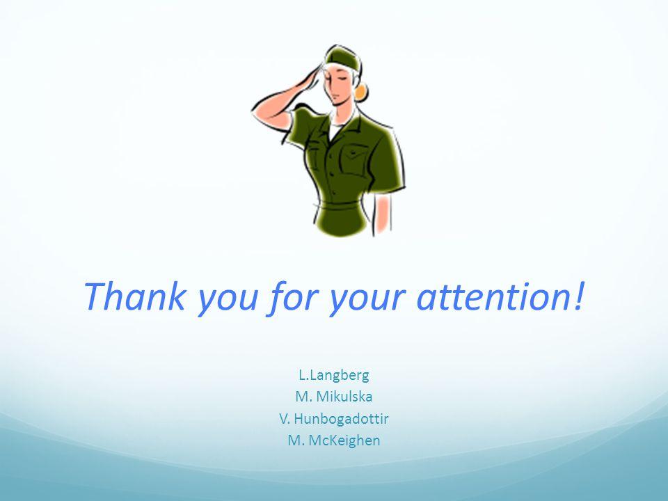 Thank you for your attention! L.Langberg M. Mikulska V. Hunbogadottir M. McKeighen