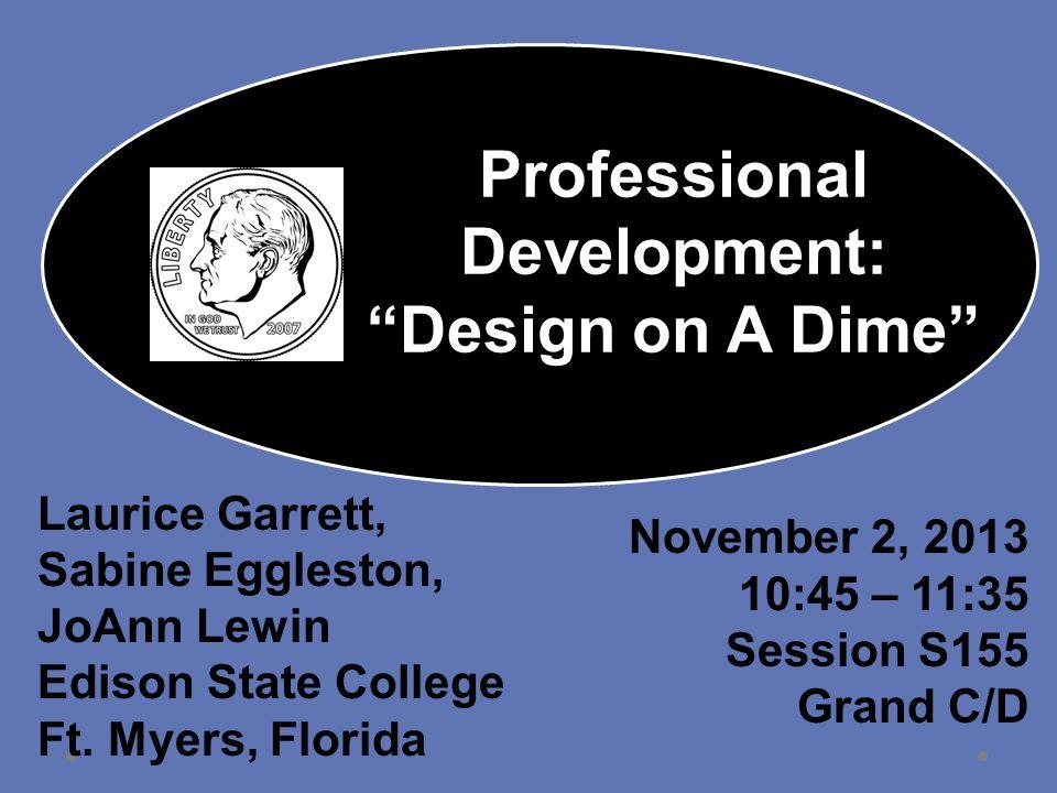 Professional Development: Design on A Dime Laurice Garrett, Sabine Eggleston, JoAnn Lewin Edison State College Ft.