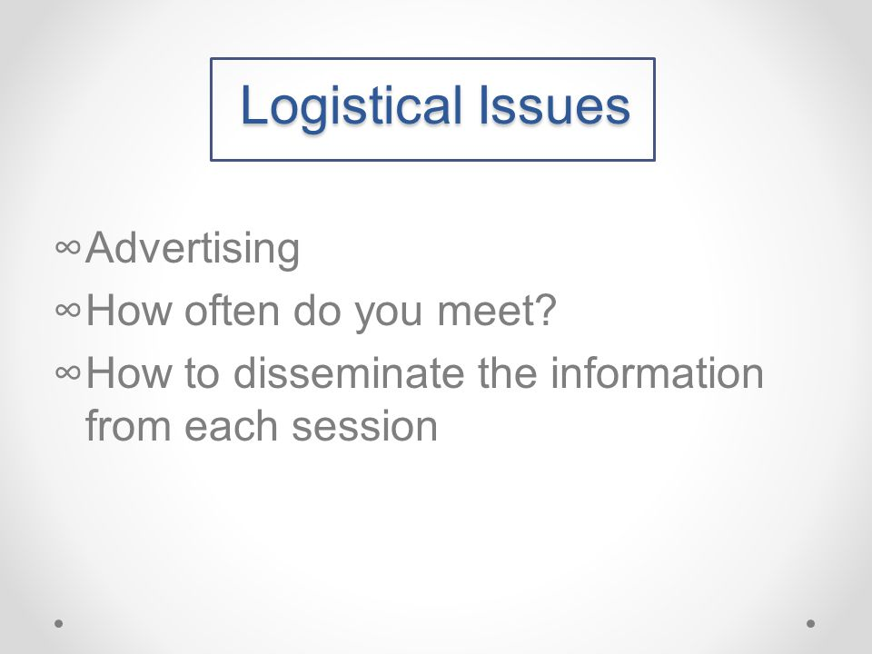 Logistical Issues ∞Advertising ∞How often do you meet.