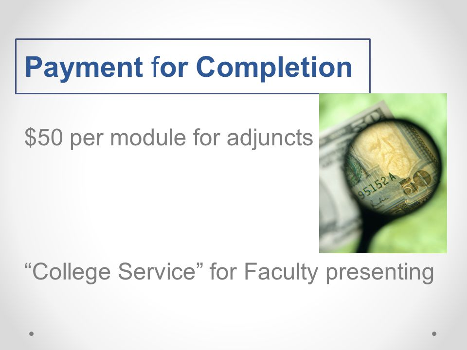 Payment for Completion $50 per module for adjuncts College Service for Faculty presenting