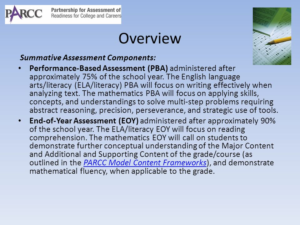 Overview Summative Assessment Components: Performance-Based Assessment (PBA) administered after approximately 75% of the school year. The English lang