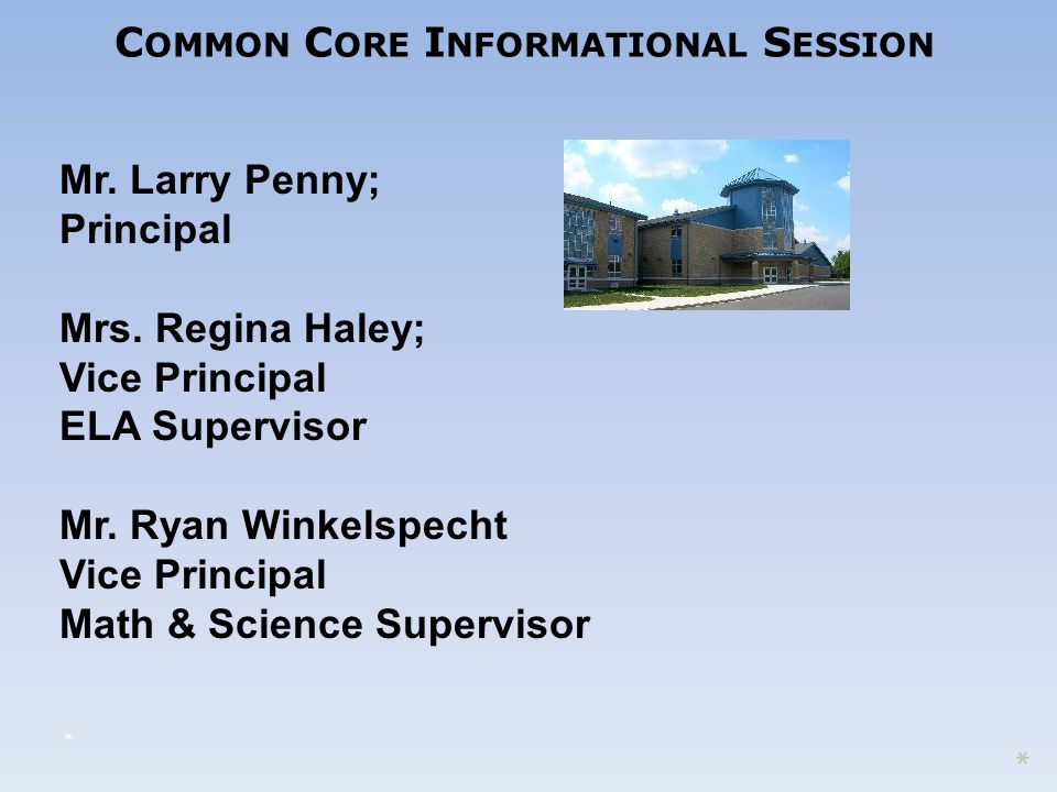 C OMMON C ORE I NFORMATIONAL S ESSION Mr. Larry Penny; Principal Mrs.