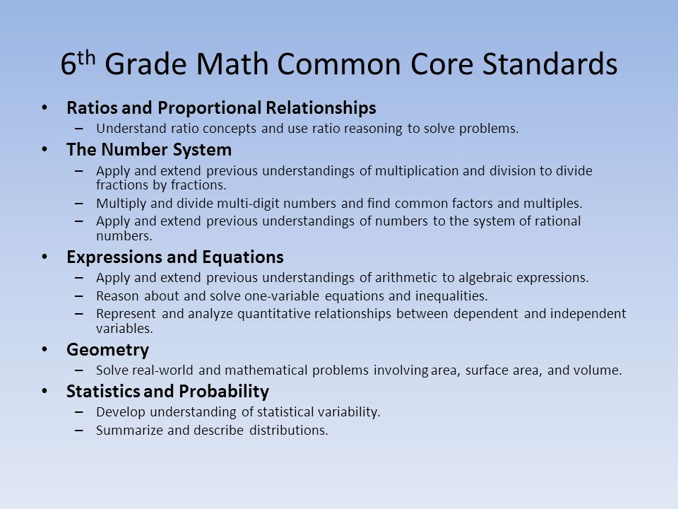 6 th Grade Math Common Core Standards Ratios and Proportional Relationships – Understand ratio concepts and use ratio reasoning to solve problems.