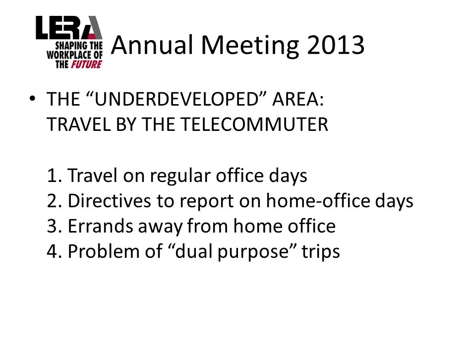 Annual Meeting 2013 THE UNDERDEVELOPED AREA: TRAVEL BY THE TELECOMMUTER 1.