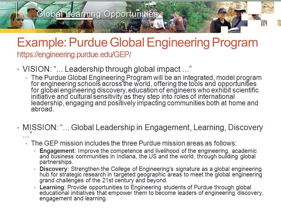 Example: Purdue Global Engineering Program https://engineering.purdue.edu/GEP/ VISION: ...