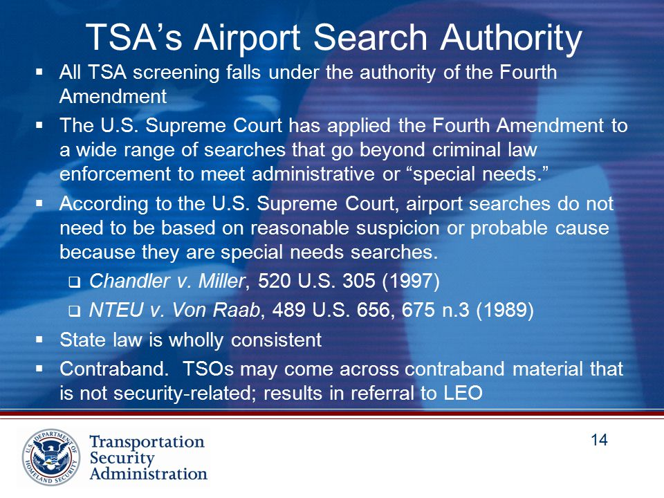 14 TSA's Airport Search Authority  All TSA screening falls under the authority of the Fourth Amendment  The U.S.