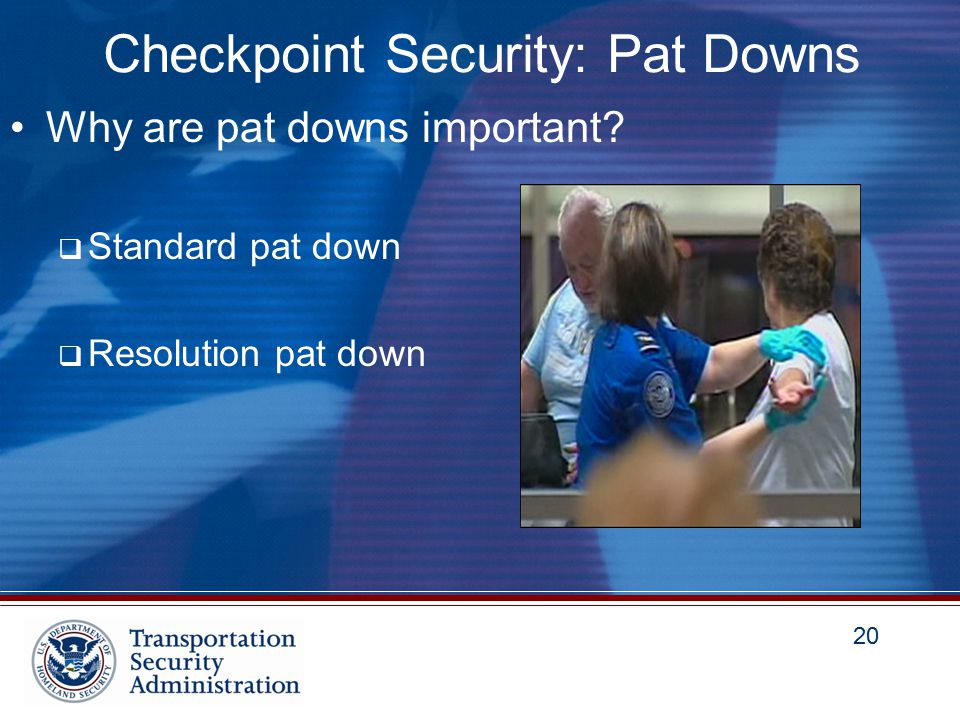 20 Checkpoint Security: Pat Downs Why are pat downs important.