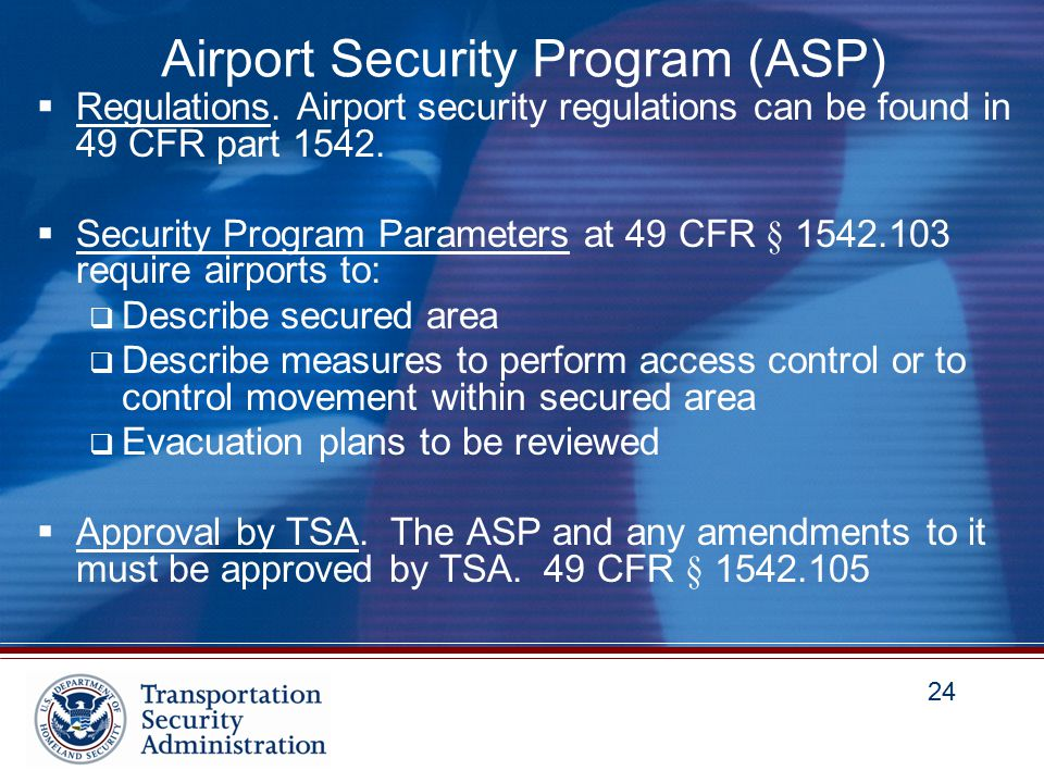 24 Airport Security Program (ASP)  Regulations.