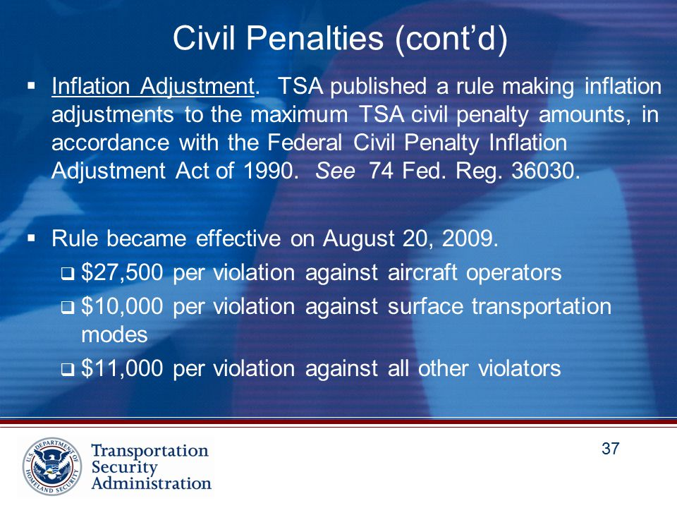 37 Civil Penalties (cont'd)  Inflation Adjustment.
