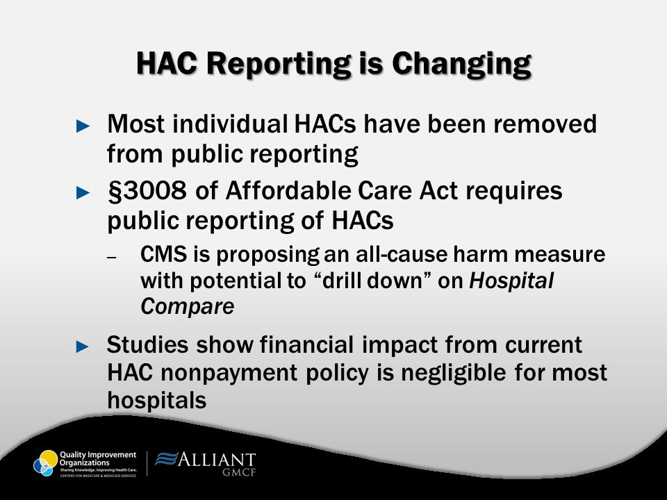 HAC Reporting is Changing ► Most individual HACs have been removed from public reporting ► §3008 of Affordable Care Act requires public reporting of H