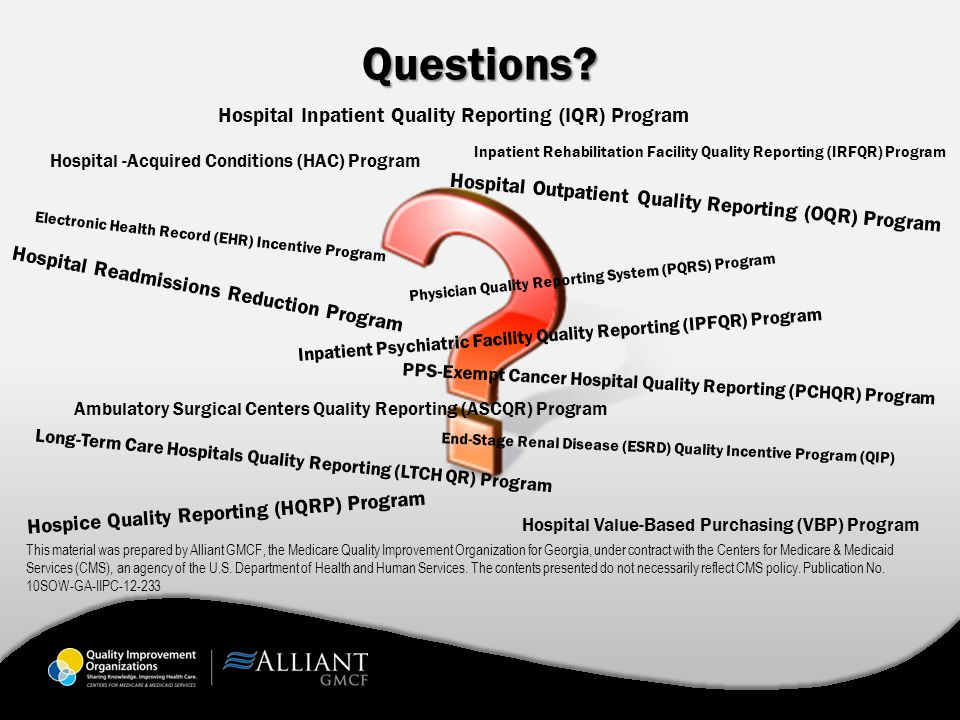 Questions? This material was prepared by Alliant GMCF, the Medicare Quality Improvement Organization for Georgia, under contract with the Centers for
