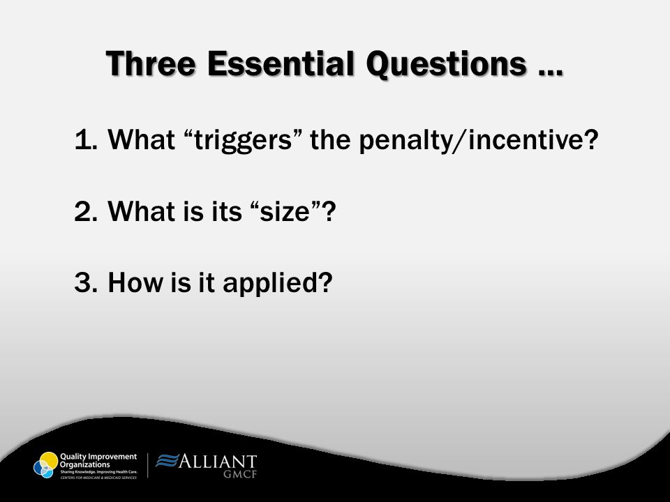 """Three Essential Questions … 1.What """"triggers"""" the penalty/incentive? 2.What is its """"size""""? 3.How is it applied?"""