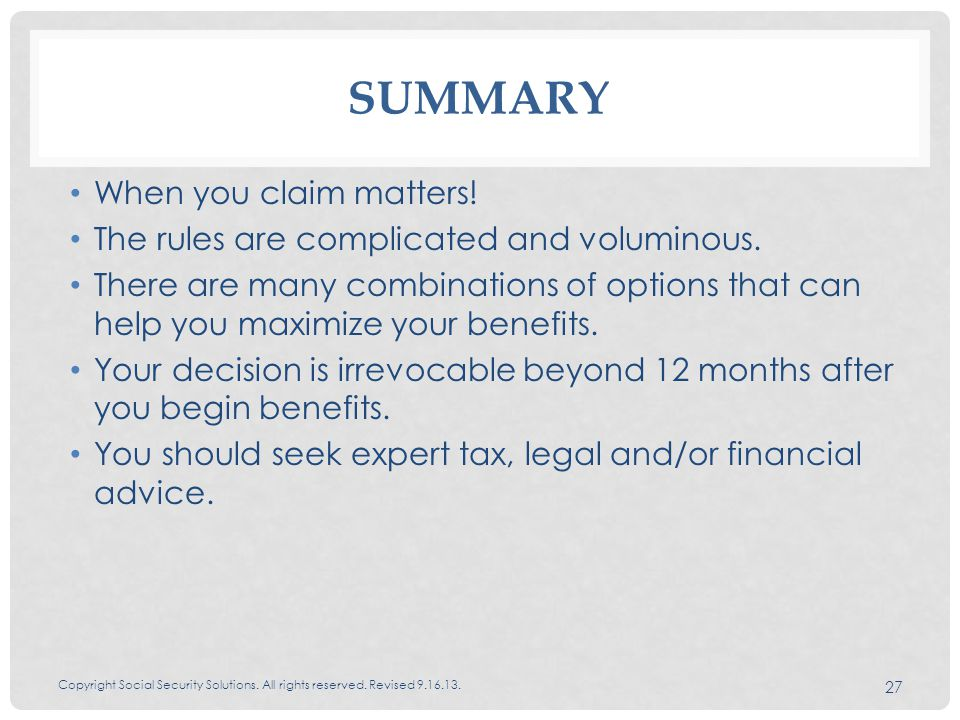 SUMMARY When you claim matters. The rules are complicated and voluminous.