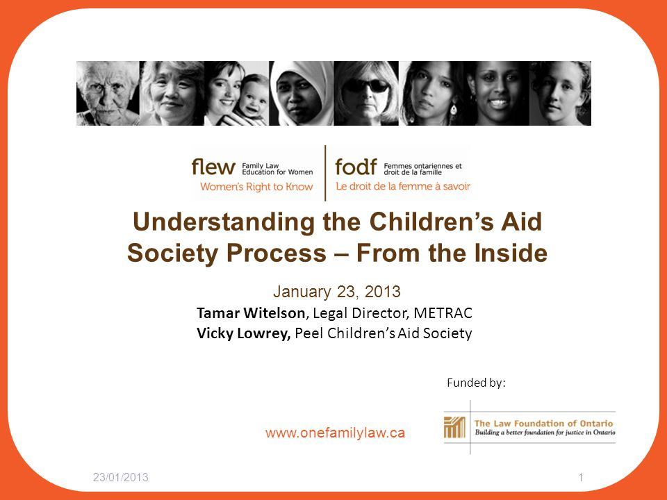www.onefamilylaw.ca Understanding the Children's Aid Society Process – From the Inside January 23, 2013 23/01/20131 Tamar Witelson, Legal Director, ME