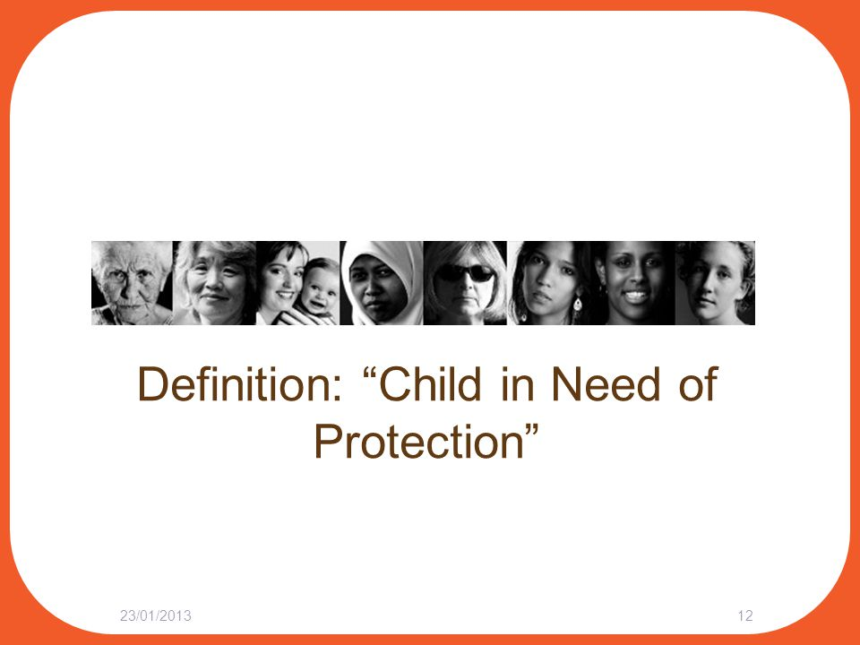 "Definition: ""Child in Need of Protection"" 23/01/201312"