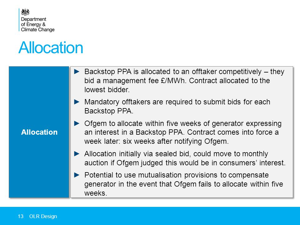 Allocation 13OLR Design ►Backstop PPA is allocated to an offtaker competitively – they bid a management fee £/MWh.