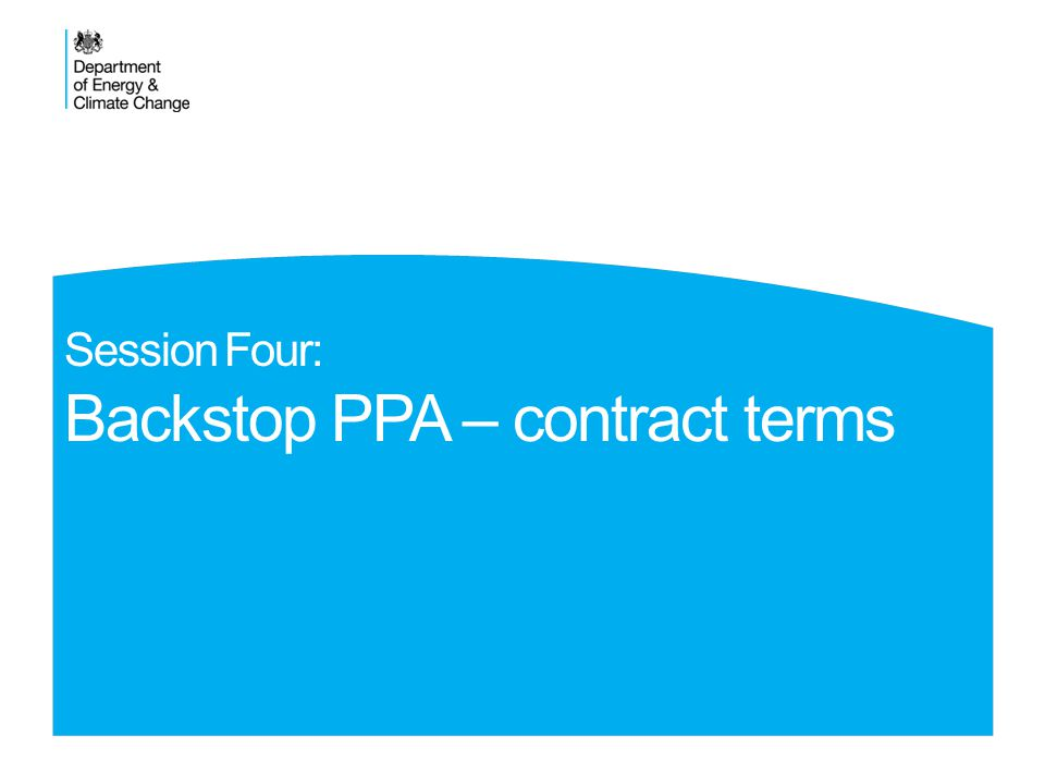 Session Four: Backstop PPA – contract terms