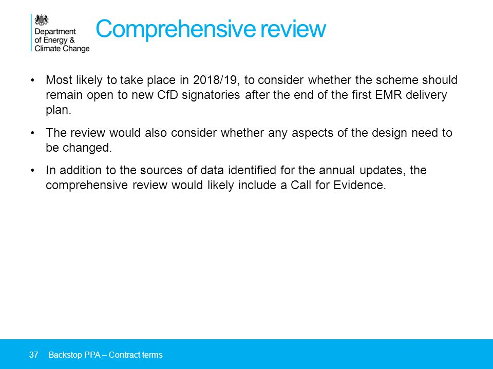 Comprehensive review Most likely to take place in 2018/19, to consider whether the scheme should remain open to new CfD signatories after the end of the first EMR delivery plan.