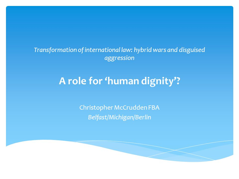  Quick introduction to international human rights law  Idea of human dignity.
