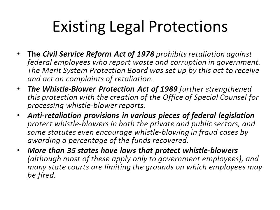 Existing Legal Protections The Civil Service Reform Act of 1978 prohibits retaliation against federal employees who report waste and corruption in government.
