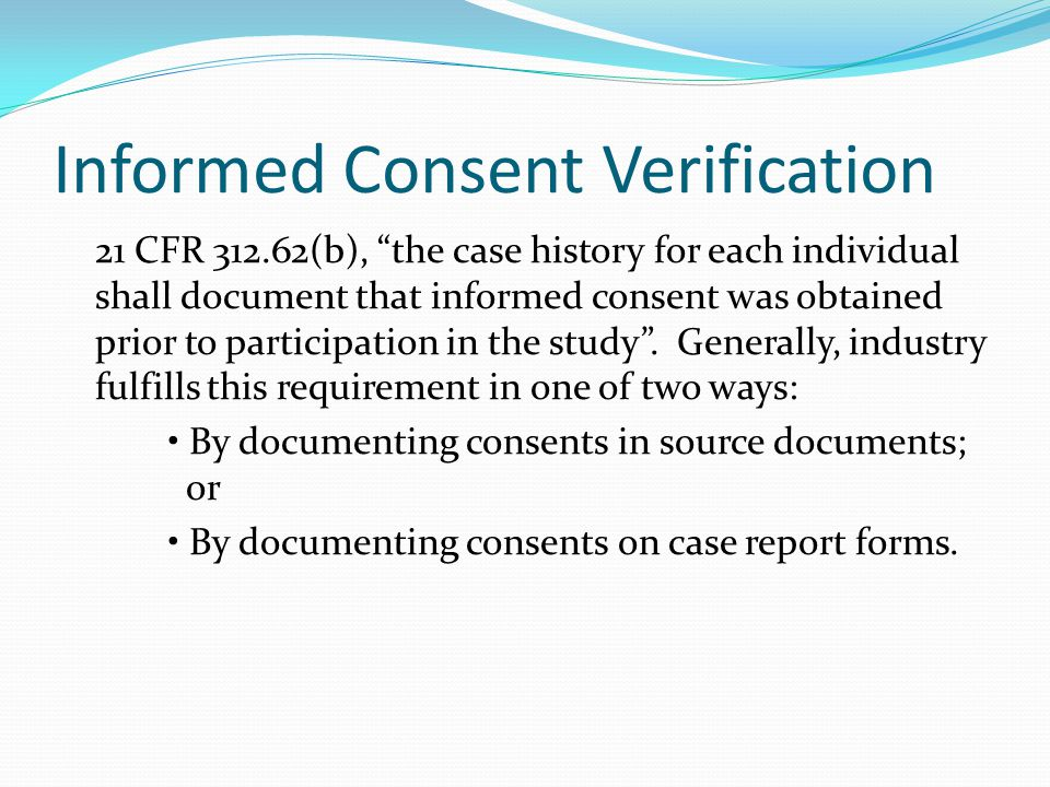 Informed Consent Correct version (most current) IRB-stamped version Pages initialed by subject Only designated personnel conducted the informed consent interview Signatures dated and timed by signatories: Subject Person Obtaining Consent Investigator (must sign with 72 hours)