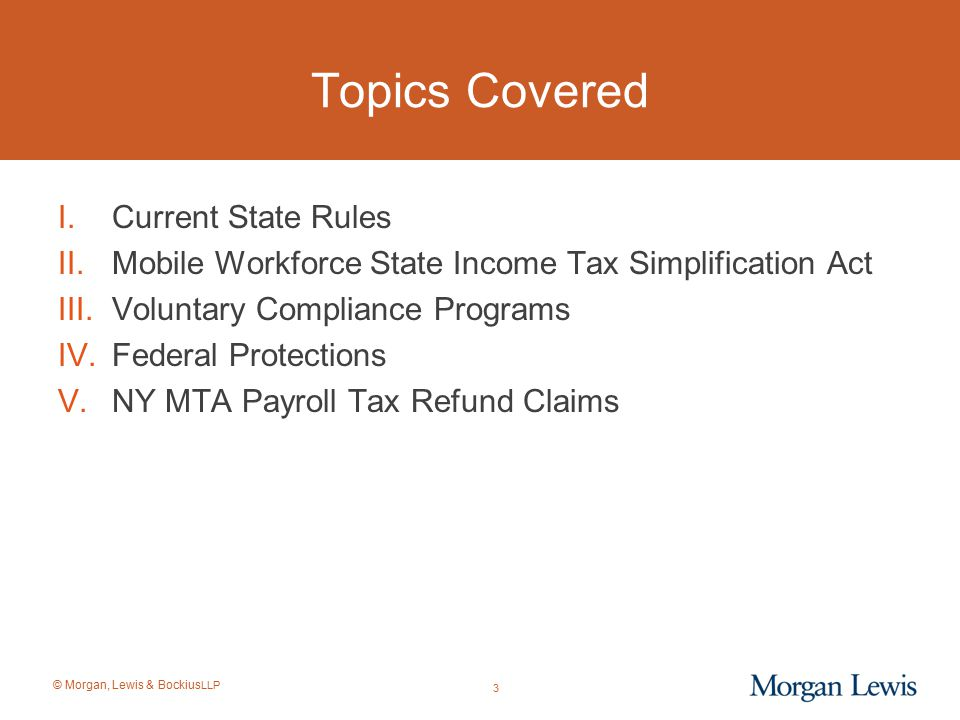 © Morgan, Lewis & Bockius LLP Federal Blocker of State Taxation of Certain Retirement Income of Former State Residents The Code § 3121(v)(2) regulations expressly EXEMPT stock options, stock appreciation rights, restricted stock, severance, sick leave, compensatory time, and vacation pay.
