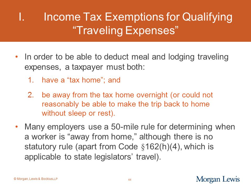 """© Morgan, Lewis & Bockius LLP I.Income Tax Exemptions for Qualifying """"Traveling Expenses"""" In order to be able to deduct meal and lodging traveling exp"""