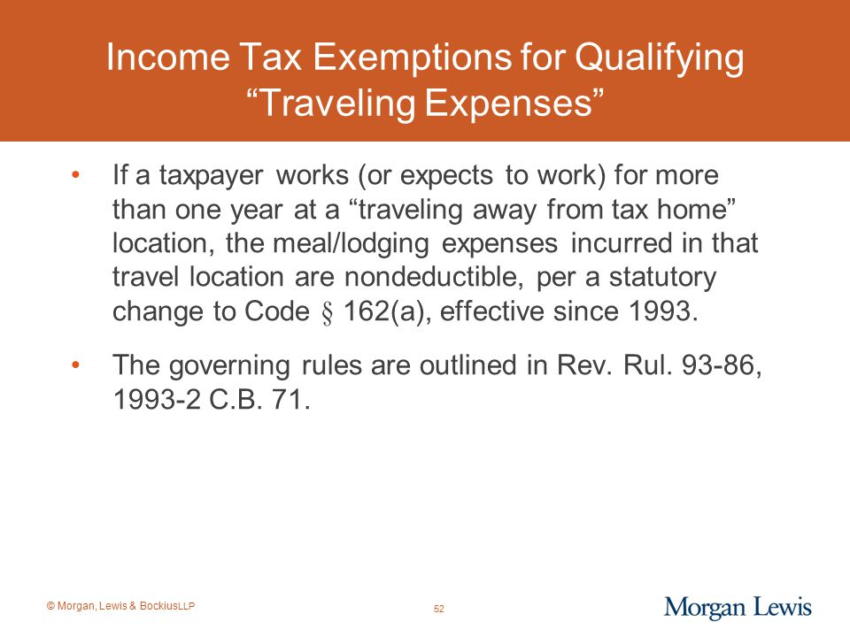 """© Morgan, Lewis & Bockius LLP Income Tax Exemptions for Qualifying """"Traveling Expenses"""" If a taxpayer works (or expects to work) for more than one yea"""
