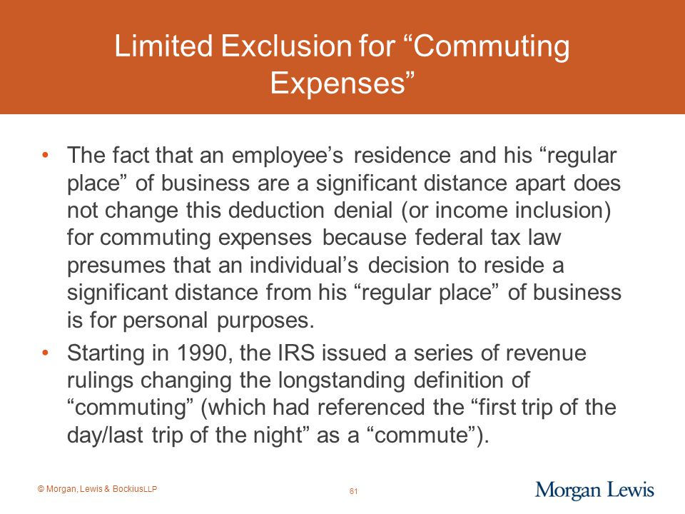 """© Morgan, Lewis & Bockius LLP Limited Exclusion for """"Commuting Expenses"""" The fact that an employee's residence and his """"regular place"""" of business are"""