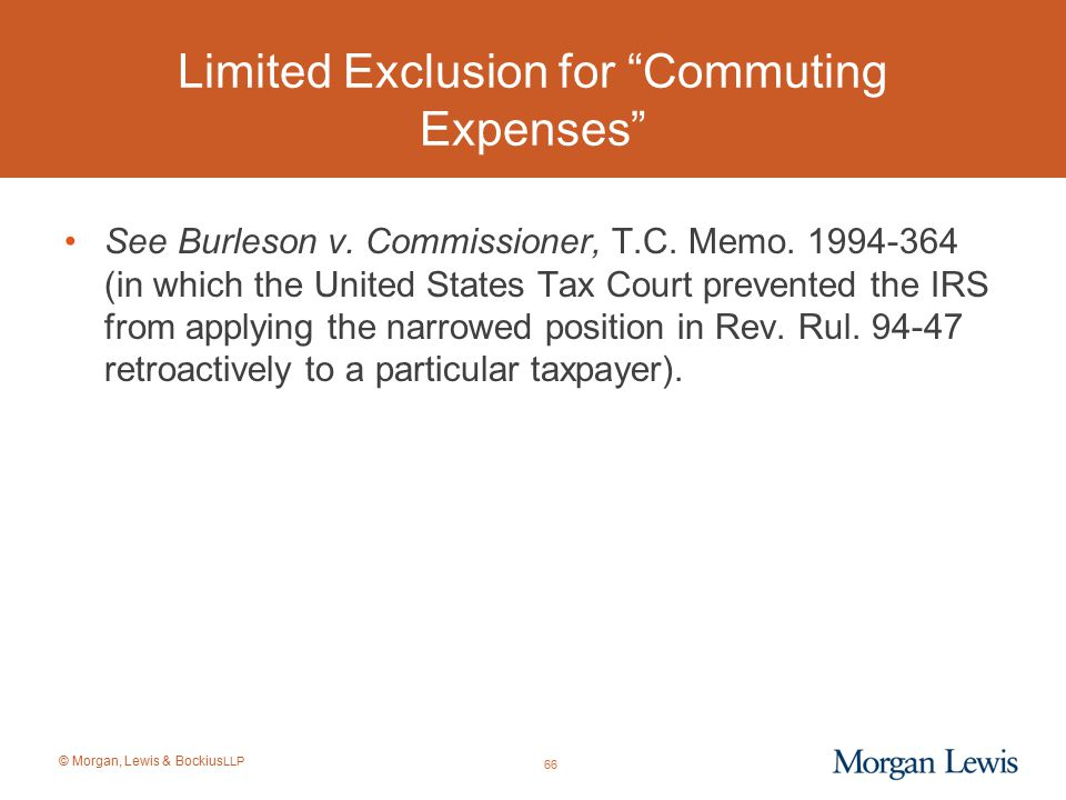 © Morgan, Lewis & Bockius LLP See Burleson v. Commissioner, T.C. Memo. 1994-364 (in which the United States Tax Court prevented the IRS from applying
