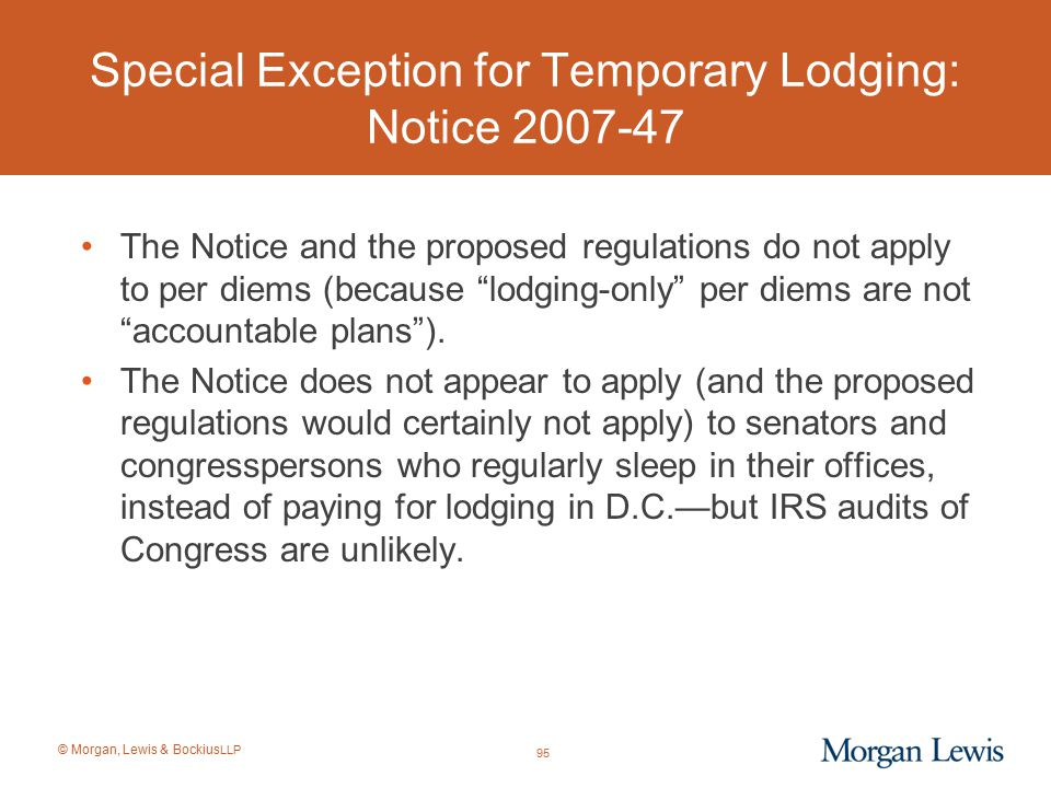 © Morgan, Lewis & Bockius LLP Special Exception for Temporary Lodging: Notice 2007-47 The Notice and the proposed regulations do not apply to per diem