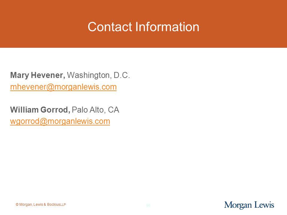 © Morgan, Lewis & Bockius LLP Contact Information Mary Hevener, Washington, D.C. mhevener@morganlewis.com William Gorrod, Palo Alto, CA wgorrod@morgan