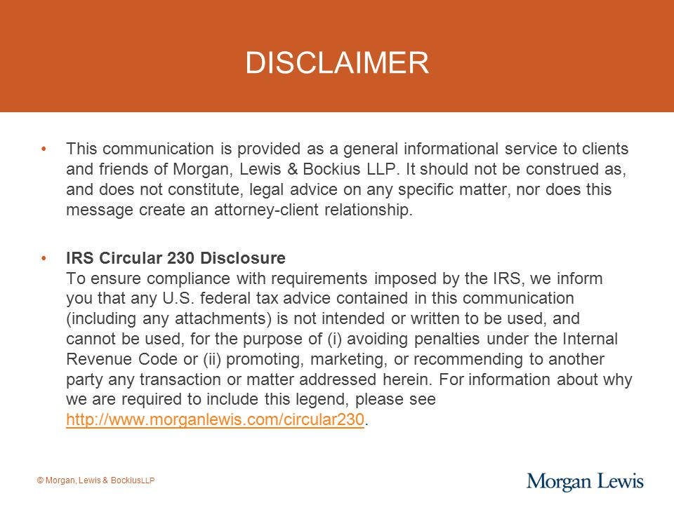 © Morgan, Lewis & Bockius LLP DISCLAIMER This communication is provided as a general informational service to clients and friends of Morgan, Lewis & B