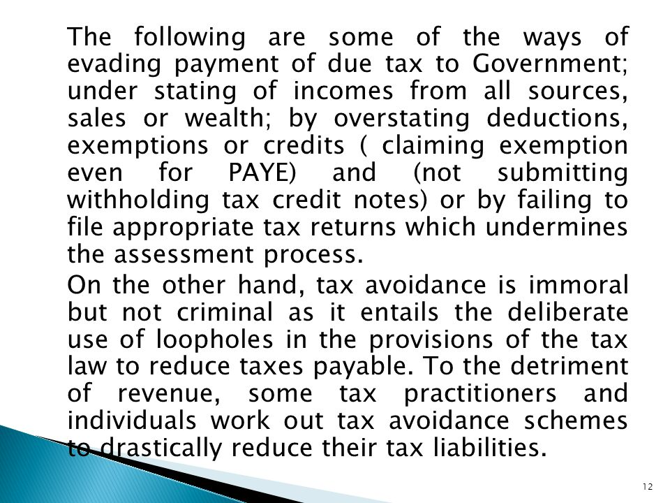 The following are some of the ways of evading payment of due tax to Government; under stating of incomes from all sources, sales or wealth; by oversta