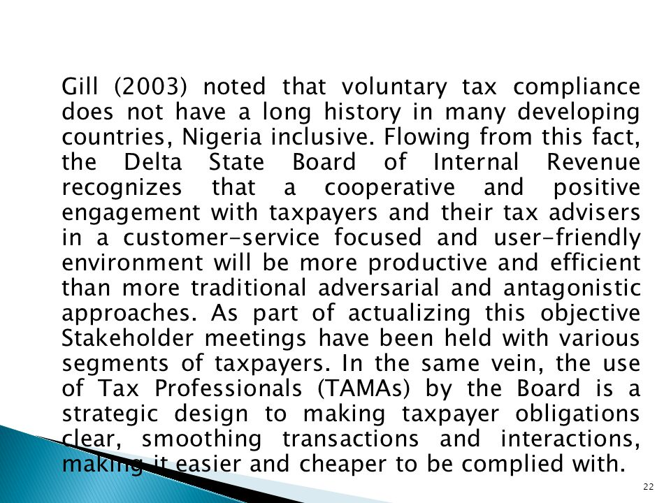 Gill (2003) noted that voluntary tax compliance does not have a long history in many developing countries, Nigeria inclusive. Flowing from this fact,