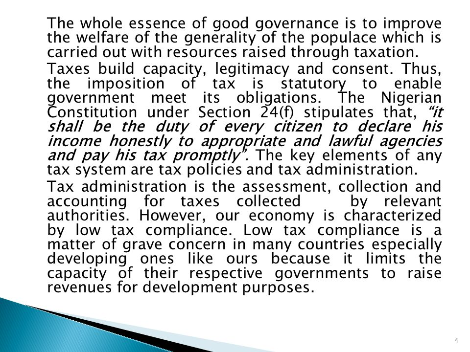 The whole essence of good governance is to improve the welfare of the generality of the populace which is carried out with resources raised through ta