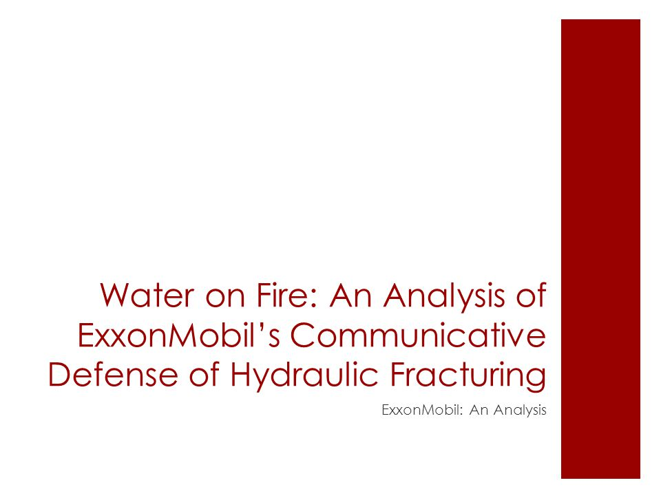 Water on Fire: An Analysis of ExxonMobil's Communicative Defense of Hydraulic Fracturing ExxonMobil: An Analysis