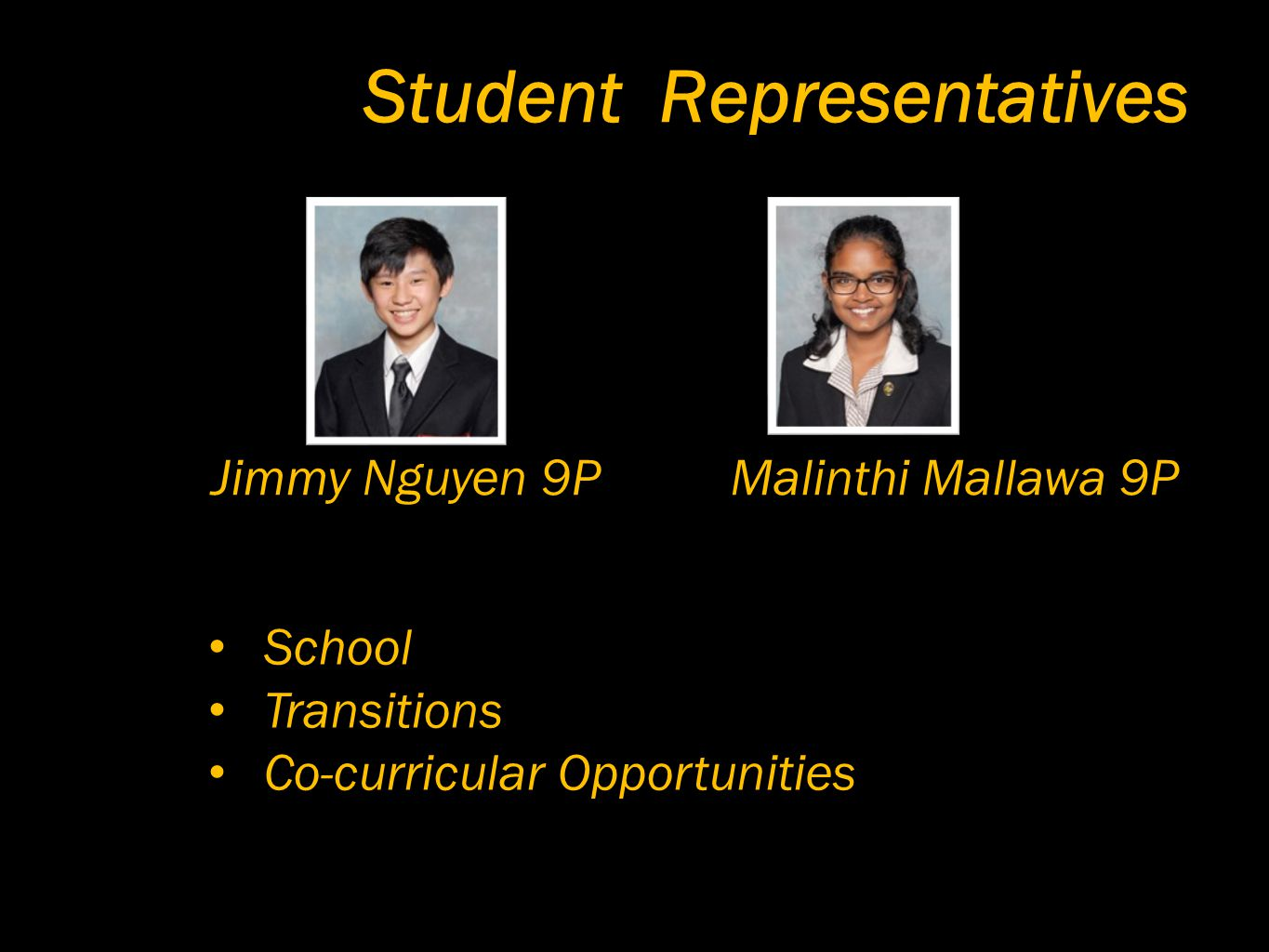 Student Representatives Malinthi Mallawa 9P School Transitions Co-curricular Opportunities Jimmy Nguyen 9P