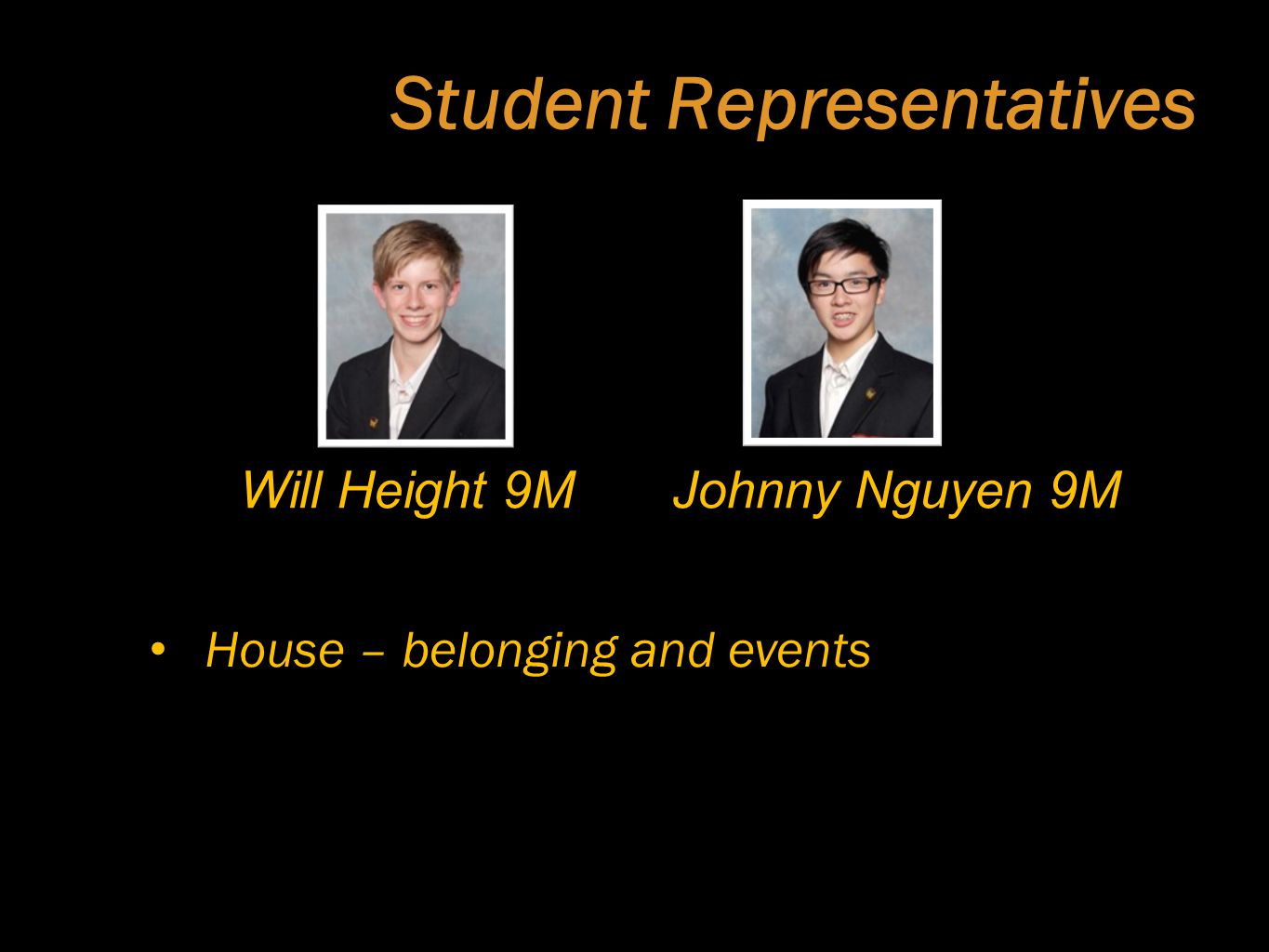 Student Representatives Johnny Nguyen 9MWill Height 9M House – belonging and events