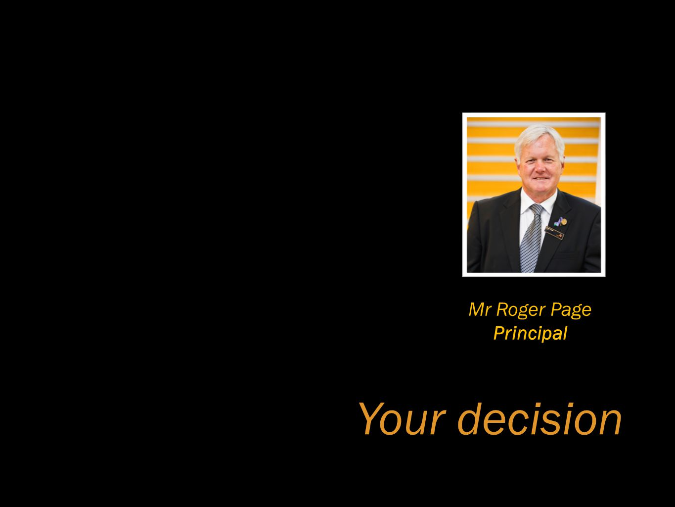 Mr Roger Page Principal Your decision