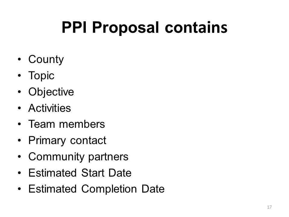 PPI Proposal cont ains County Topic Objective Activities Team members Primary contact Community partners Estimated Start Date Estimated Completion Dat