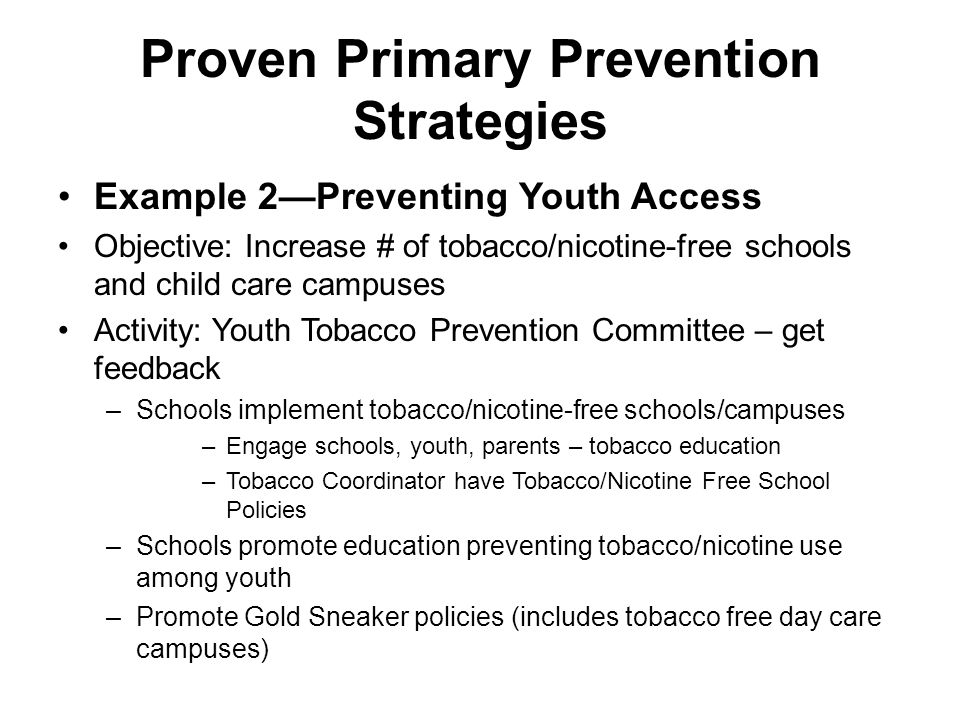 Proven Primary Prevention Strategies Example 2—Preventing Youth Access Objective: Increase # of tobacco/nicotine-free schools and child care campuses