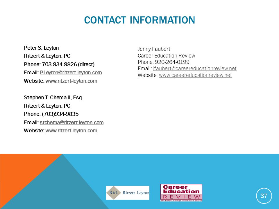 CONTACT INFORMATION 37 Peter S. Leyton Ritzert & Leyton, PC Phone: 703-934-9826 (direct) Email: PLeyton@ritzert-leyton.comPLeyton@ritzert-leyton.com W