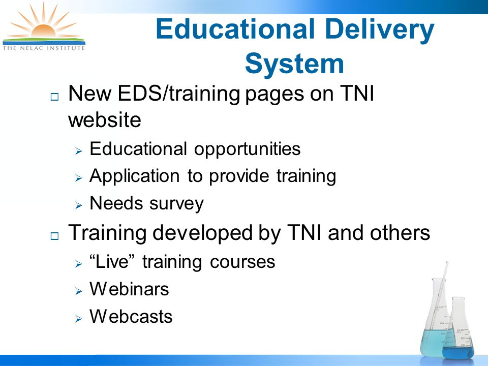 Educational Delivery System  New EDS/training pages on TNI website  Educational opportunities  Application to provide training  Needs survey  Training developed by TNI and others  Live training courses  Webinars  Webcasts