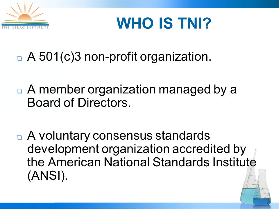 WHO IS TNI.  A 501(c)3 non-profit organization.