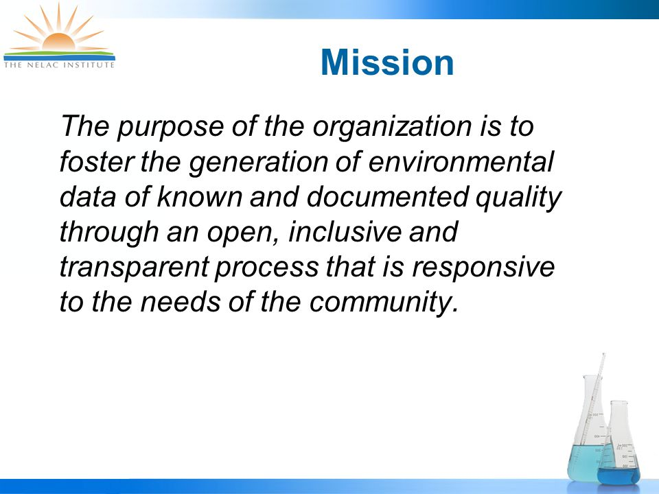 Mission The purpose of the organization is to foster the generation of environmental data of known and documented quality through an open, inclusive and transparent process that is responsive to the needs of the community.