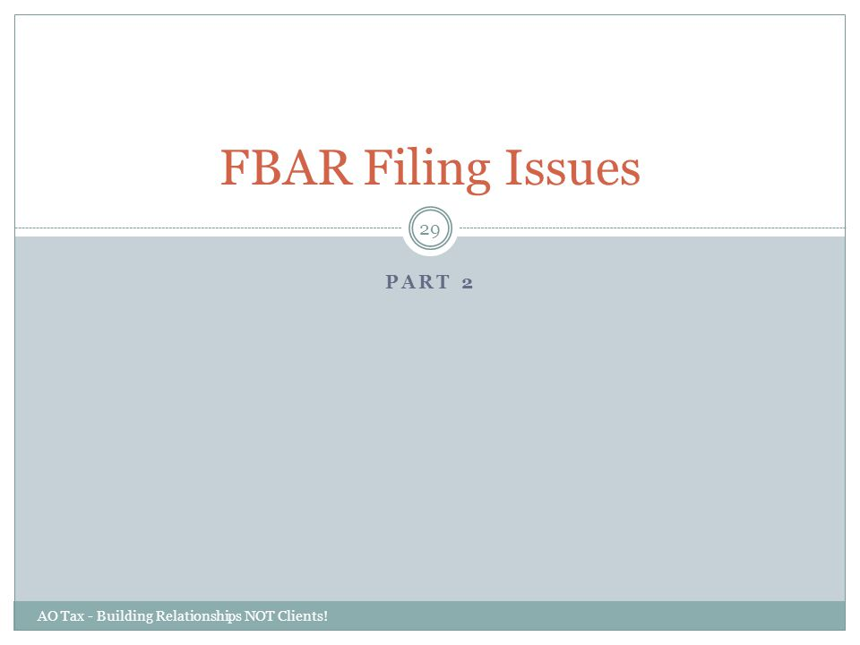 PART 2 AO Tax - Building Relationships NOT Clients! 29 FBAR Filing Issues