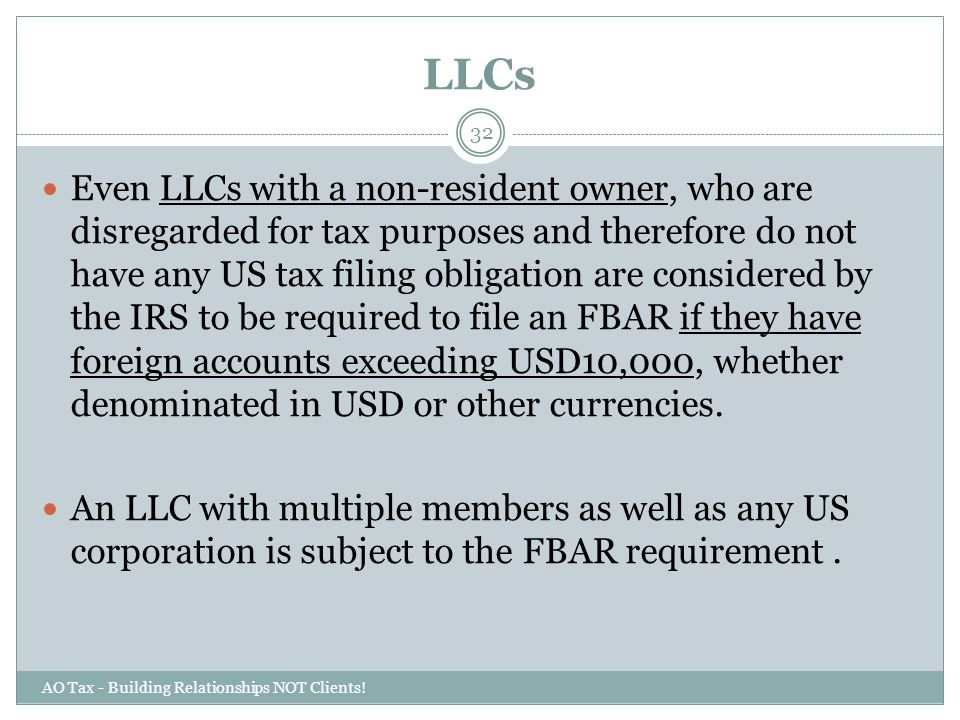LLCs AO Tax - Building Relationships NOT Clients! 32 Even LLCs with a non-resident owner, who are disregarded for tax purposes and therefore do not ha