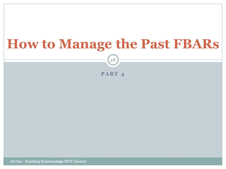 PART 4 AO Tax - Building Relationships NOT Clients! 48 How to Manage the Past FBARs